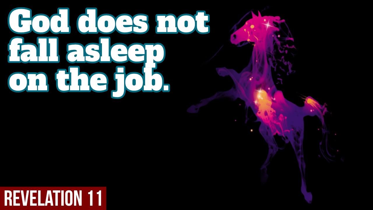 God does not fall asleep on the job – Revelation 11