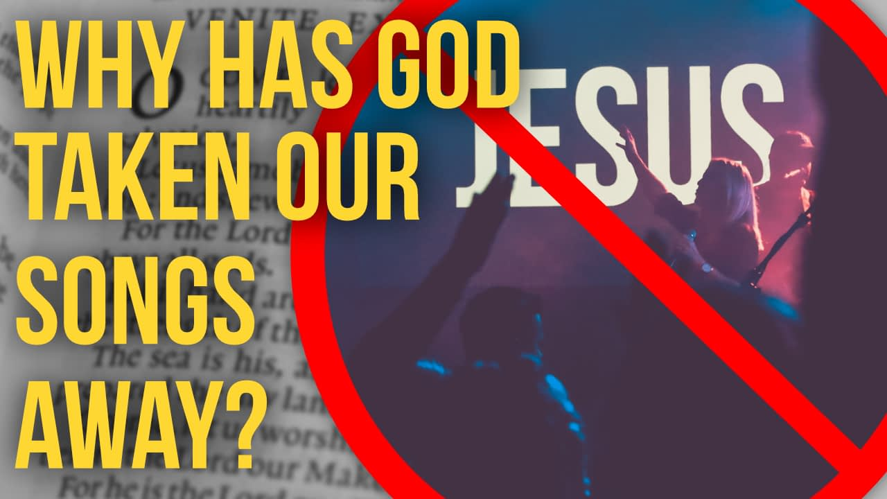 Why has God taken our songs away?