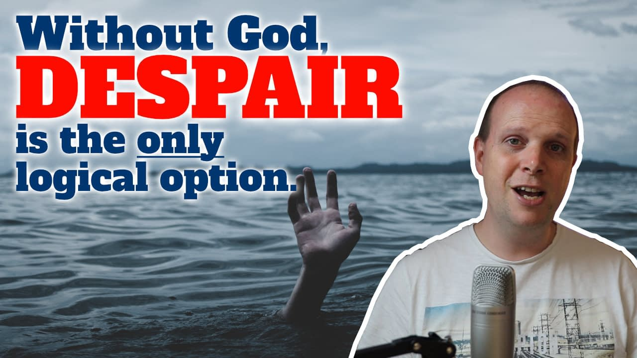 Without God, despair is the only logical option