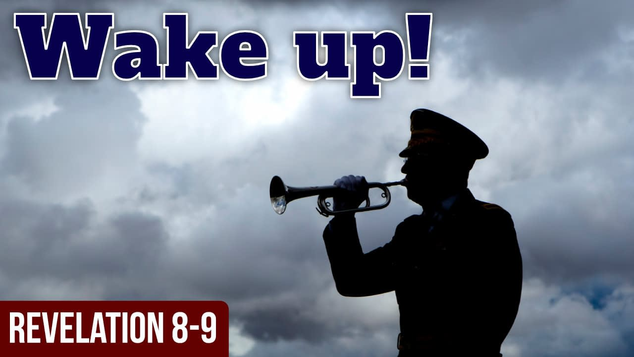 A wake up trumpet call! – Revelation 8-9