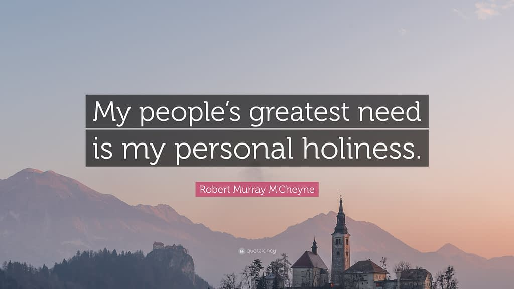 """Robert Murray M'Cheyne: """"My people's greatest need is my personal holiness"""""""