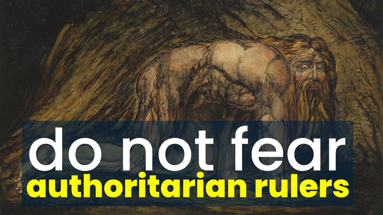 Do not fear authoritarian rulers