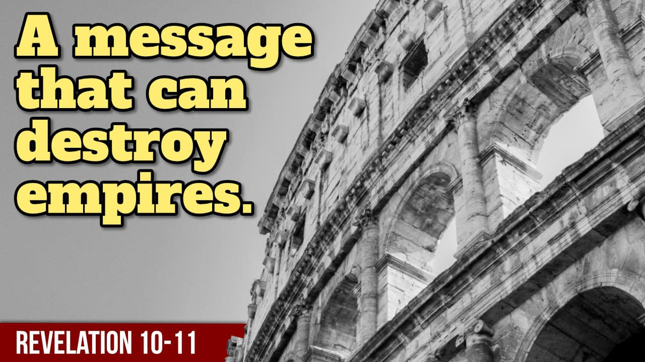 A message that can destroy empires – Revelation 10-11