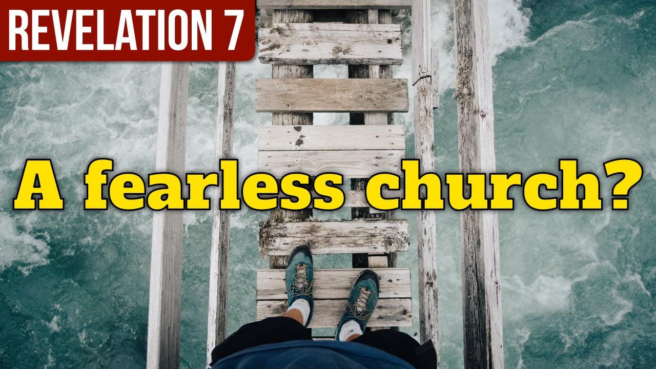 Revelation 7: A fearless church…?