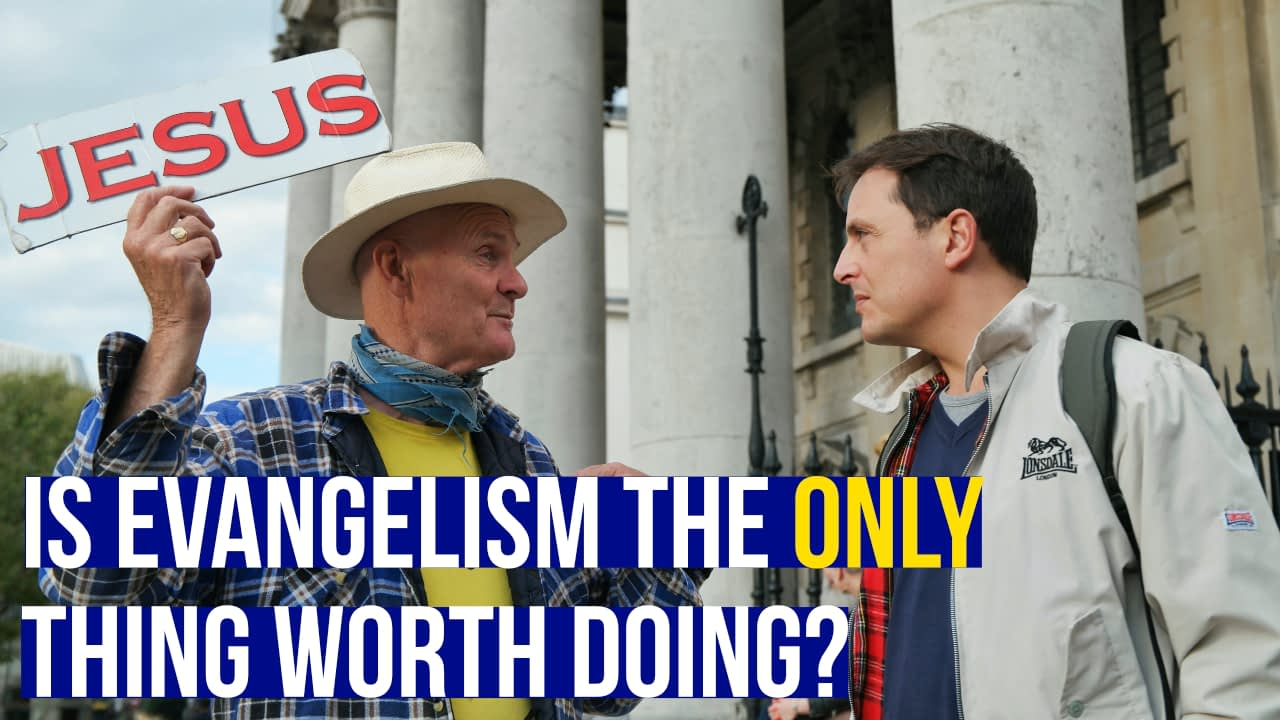 Is evangelism the only thing worth doing?