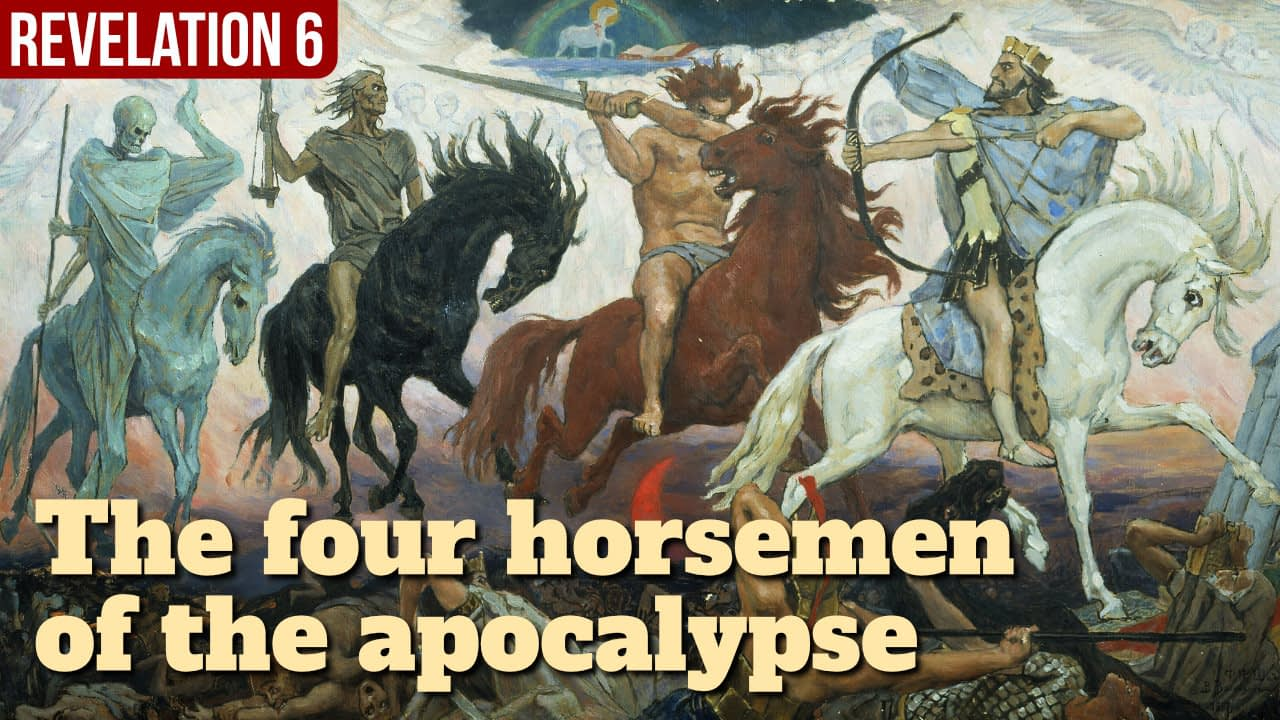 The four horsemen of the apocalypse – Revelation 6
